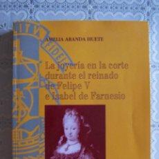 Libros de segunda mano: LA JOYERÍA EN LA CORTE DURANTE EL REINADO DE FELIPE V E ISABEL DE FARNESIO. AMELIA ARANDA HUETE.. Lote 90674395
