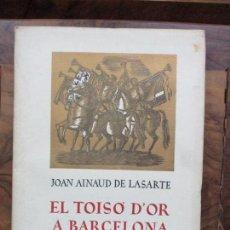 Libros de segunda mano: EL TOISÓ D'OR A BARCELONA. JOAN AINAUD DE LASARTE. EDICIÓ NUMERADA EN PAPER DE FIL.. Lote 90725725