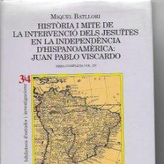 Libros de segunda mano: HISTORIA I MITE DE LA INTERVENCIO DELS JESUITES EN LA INDEPENDENCIA D' HISPANOAMERICA: JUAN PABLO. Lote 90789630
