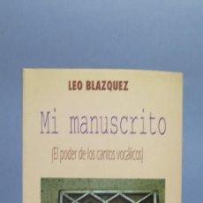 Libros de segunda mano: MI MANUSCRITO. PODER DE LOS CANTOS VOCALICOS. LEO BLAZQUEZ. Lote 136886329