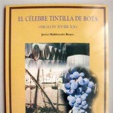 Libros de segunda mano: EL CÉLEBRE TINTILLA DE ROTA (SIGLOS XVIII-XX) JAVIER MALDONADO ROSSO (ROTA - CÁDIZ). Lote 91017840