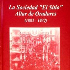 Libros de segunda mano: LA SOCIEDAD EL SITIO. ALTAR DE ORADORES. (1883-1932). Lote 91139510