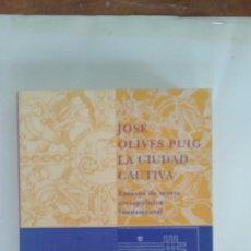 Libros de segunda mano: JOSE OLIVES PUIG , LA CIUDAD CAUTIVA. Lote 91167340