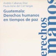 Libros de segunda mano: GUATEMALA: DERECHOS HUMANOS EN TIEMPOS DE PAZ - CABANAS, ANDRÉS & DEL CID, PAULA I. 2003. Lote 91251375