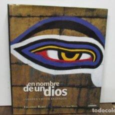 Libros de segunda mano: EN NOMBRE DE UN DIOS - LUGARES Y RITOS SAGRADOS - EDUARDO RUBIO. Lote 91357085