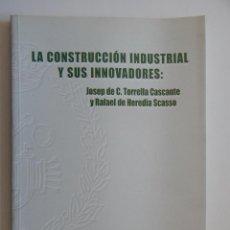 Libros de segunda mano: LA CONSTRUCCIÓN INDUSTRIAL Y SUS INNOVADORES: JOSEP DE C TORRELLA CASCANTE, RAFAEL DE HEREDIA SCASSO. Lote 91424170