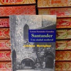 Libros de segunda mano: SANTANDER . UNA CIUDAD MEDIEVAL . AUTOR : FERNANDEZ GONZALEZ, LORENA . Lote 91456330