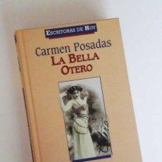 Libros de segunda mano: LA BELLA OTERO, DE CARMEN POSADAS. OCASIÓN. Lote 91578690