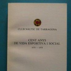 Libros de segunda mano: CLUB NAUTIC DE TARRAGONA. CENT ANYS DE VIDA ESPORTIVA I SOCIAL. 1982. Lote 91803820