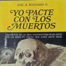 Libros de segunda mano: YO PACTE CON LOS MUERTOS. JOSE A ROSCIANO .. Lote 91838590