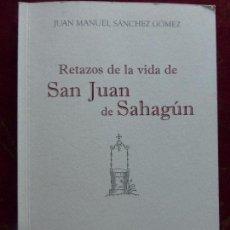 Libros de segunda mano: RETAZOS DE LA VIDA DE SAN JUAN DE SAHAGÚN - SÁNCHEZ GÓMEZ, JUAN MANUEL - DIPUTACIÓN SALAMANCA. Lote 91839020