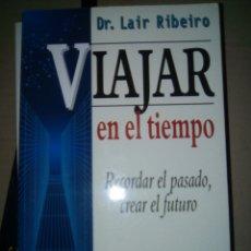Libros de segunda mano: VIAJAR EN EL TIEMPO. DR. LAIR RIBEIRO. Lote 91841623