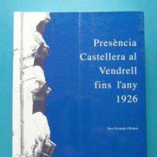 Libros de segunda mano: PRESENCIA CASTELLERA AL VENDRELL FINS L'ANY 1926. PERE FERRANDO I ROMEU 1991. Lote 91926980