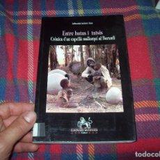 Libros de segunda mano: ENTRE HUTUS I TUTSIS( CRÒNICA D'UN CAPELLÀ AL BURUNDI ).LLEONARD MUNTANER,ED. 1ª EDICIÓ 1999. FOTOS.. Lote 91975930