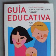 Libros de segunda mano: GUÍA EDUCATIVA, PARA PADRES Y MADRES / BELÉN SERRANO VALENZUELA / 1ª EDICIÓN 2007. Lote 92081285