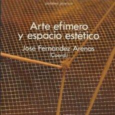 Libros de segunda mano: ARTE EFÍMERO Y ESPACIO ESTÉTICO, JOSÉ FERNÁNDEZ ARENAS. Lote 92135320