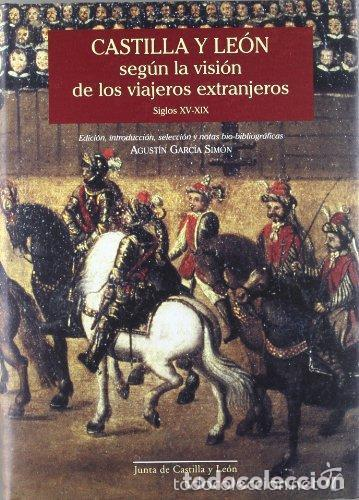 CASTILLA Y LEÓN SEGÚN LA VISIÓN DE LOS VIAJEROS EXTRANJEROS, SIGLOS XV-XIX - GARCÍA SIMÓN, AGUSTÍN ( (Libros de Segunda Mano - Historia - Otros)