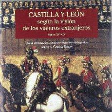 Libros de segunda mano: CASTILLA Y LEÓN SEGÚN LA VISIÓN DE LOS VIAJEROS EXTRANJEROS, SIGLOS XV-XIX - GARCÍA SIMÓN, AGUSTÍN (. Lote 47480012