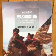 Libros de segunda mano: CORNÉLIS H. DE WITT: HISTORIA DE WASHINGTON Y DE LA FUNDACIÓN DE LOS ESTADOS UNIDOS DE AMÉRICA. Lote 92254235
