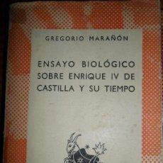 Libri di seconda mano: ENSAYO BIOLÓGICO SOBRE ENRIQUE IV DE CASTILLA Y SU TIEMPO, GREGORIO MARAÑON, COLECCIÓN AUSTRAL. Lote 92258295