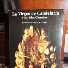 Libros de segunda mano: LA VIRGEN DE CANDELARIA Y LAS ISLAS CANARIAS, MARIA JESUS RIQUELME PEREZ. CANARIAS 1992. UNA JOYA. Lote 92268395