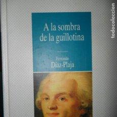 Libros de segunda mano: A LA SOMBRA DE LA GUILLOTINA, FERNANDO DÍAZ-PLAJA, ED. PLANETA DEAGOSTINI. Lote 92281070
