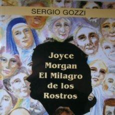 Libros de segunda mano: JOYCE MORGAN EL MILAGRO DE LOS ROSTROS SERGIO GOZZI SERENDIPITY 2001. Lote 92287970