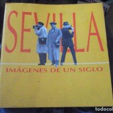 Libros de segunda mano: SEVILLA. IMÁGENES DE UN SIGLO. HOMENAJE AL PERIODISMO GRÁFICO.1995. Lote 93068505