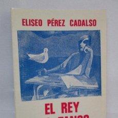 Libros de segunda mano: EL REY DEL TANGO. CUENTOS. ELISEO PEREZ CADALSO. DEDICADO POR EL AUTOR. COSTA AMIC 1980. Lote 93120805