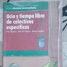 Libros de segunda mano: OCIO Y TIEMPO LIBRE DE LOS COLECTIVOS ESPECÍFICOS. CFGM ATENCIÓN SOCIOSANITARIA. ALTAMAR ED. 2007 . Lote 93173095