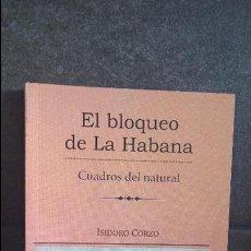 Libros de segunda mano: EL BLOQUEO DE LA HABANA. CUADROS DEL NATURAL. ISIDORO CORZO. ARISTAS LA HABANA CUBA 2016.. Lote 93228155