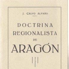 Libros de segunda mano: J. CALVO ALFARO : DOCTRINA REGIONALISTA DE ARAGÓN (1922). EDICIÓN FACSÍMIL. (ROLDE, 1996). Lote 93384320