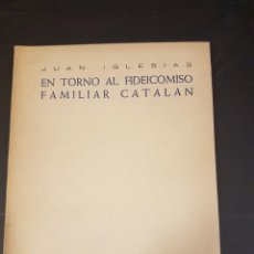 Libros de segunda mano: EN TORNO AL FIDEICOMISO FAMILIAR CATALAN,POR JUAN IGLESIAS,BARCELONA 1952. Lote 93615190