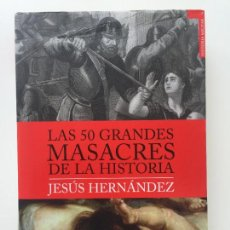 Libros de segunda mano: LAS 50 GRANDES MASACRES DE LA HISTORIA - JESÚS HERNÁNDEZ - TEMPUS. Lote 93689705