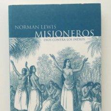 Libros de segunda mano: MISIONEROS. DIOS CONTRA LOS INDIOS - NORMAN LEWIS -HERDER EN MUY BUEN ESTADO. Lote 97558051