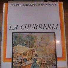 Libros de segunda mano: LA CHURRERÍA (MADRID, 1982. COLECCIÓN DE OFICIOS TRADICIONALES EN MADRID. Lote 93770620