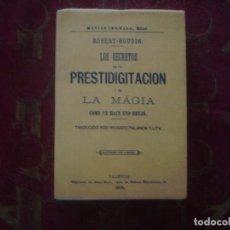 Libros de segunda mano: LIBRERIA GHOTICA. ROBERT-HOUDIN. LOS SECRETOS DE LA PRESTIDIGITACION Y DE LA MAGIA. 1875. FACSIMIL. Lote 93795605