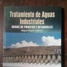 Libros de segunda mano: TRATAMIENTO DE AGUAS INDUSTRIALES: AGUAS DE PROCESO Y RESIDUALES - MIGUEL RIGOLA LAPEÑA . Lote 94012340