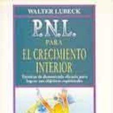 Libros de segunda mano: PNL PARA EL CRECIMIENTO INTERIOR - WALTER LUBECK. Lote 94107695