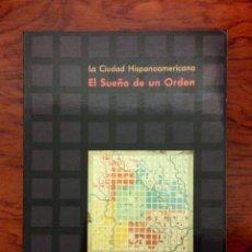 Libros de segunda mano: LA CIUDAD HISPANOAMERICANA. EL SUEÑO DE UN ORDEN. CEHOPU. MOPU. MADRID 1989. BUEN ESTADO TAPA BLANDA. Lote 94184425