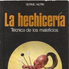 Libros de segunda mano: LA HECHICERÍA. TÉCNICA DE LOS MALEFICIOS - SERGE HUTIN - MARTÍNEZ ROCA. Lote 94259855