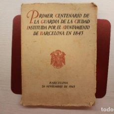 Libros de segunda mano: PRIMER CENTENARIO DE LA GUARDIA DE LA CIUDAD INSTITUÍDA POR EL AYUNTAMIENTO DE BARCELONA EN 1843. Lote 94271410