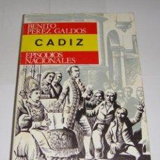 Libros de segunda mano: CÁDIZ EPISODIOS NACIONALES. B. PEREZ GALDOS. EDITORIAL HERNANDO. MADRID 1967. Lote 94326994
