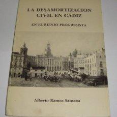Libros de segunda mano: LA DESAMORTIZACIÓN CIVIL EN CÁDIZ (EN EL BIENIO PROGRESISTA). ALBERTO RAMOS SANTANA. 1982. Lote 94328406