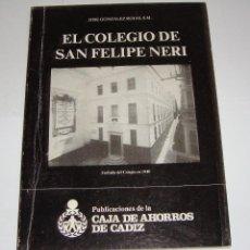 Libros de segunda mano: EL COLEGIO SAN FELIPE NERI. JOSE GOZALEZ ROJAS. LLENO DE FOTOGRAFÍAS. . Lote 94329838
