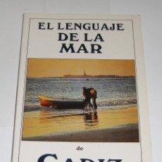 Libros de segunda mano: EL LENGUAJE DE LA MAR DE CÁDIZ. JAVIER OSUNA GARCÍA ERASMO UBERA MORÓN.. Lote 94331986