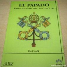 Libros de segunda mano: EL PAPADO - BREVE HISTORIA DEL PONTIFICADO - KALYAN. Lote 94336490