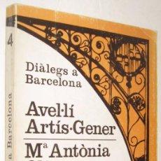 Libros de segunda mano: DIALEGS A BARCELONA - AVEL·LI ARTIS GENER I Mª ANTONIA OLIVER - EN CATALAN *. Lote 94381462