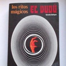 Libros de segunda mano: LOS RITOS MÁGICOS. EL VUDÚ - GERARDO GALLEGOS 1ª EDICION 1973 . Lote 94398374