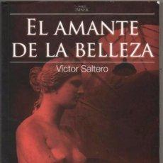 Libros de segunda mano: EL AMANTE DE LA BELLEZA - VICTOR SALTERO *. Lote 94401226